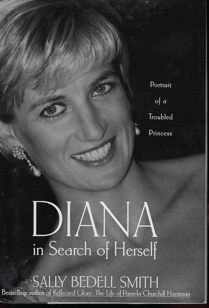 DIANA IN SEARCH OF HERSELF: PORTRAIT OF A TROUBLED PRINCESS. Sally Bedell SMITH.