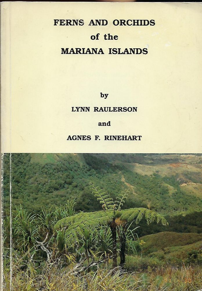 FERNS AND ORCHIDS OF THE MARIANA ISLANDS. Lynn RAULERSON, With Agnes F. RINEHART.