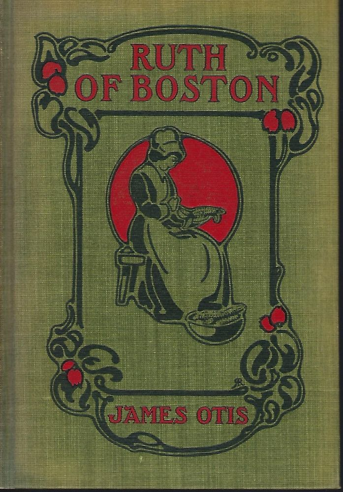 RUTH OF BOSTON: A STORY OF THE MASSACHUSETTS BAY COLONY. James OTIS.