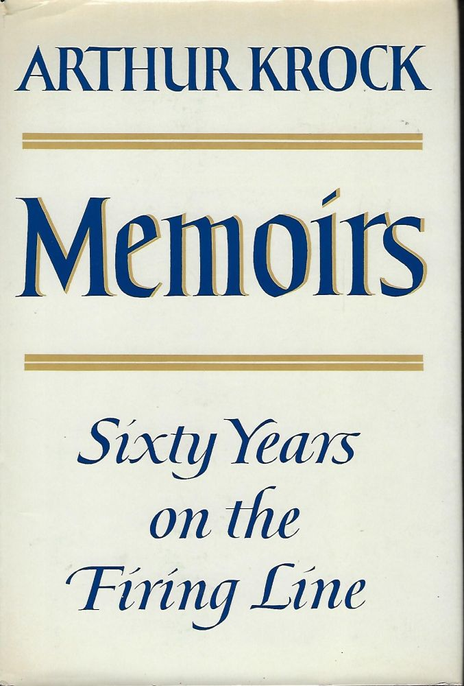 MEMOIRS: SIXTY YEARS ON THE FIRING LINE. Arthur KROCK.