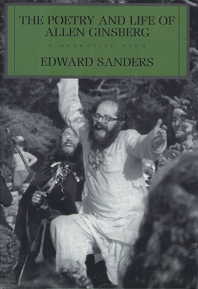 THE POETRY AND LIFE OF ALLEN GINSBERG: A NARRATIVE POEM. Edward SANDERS.