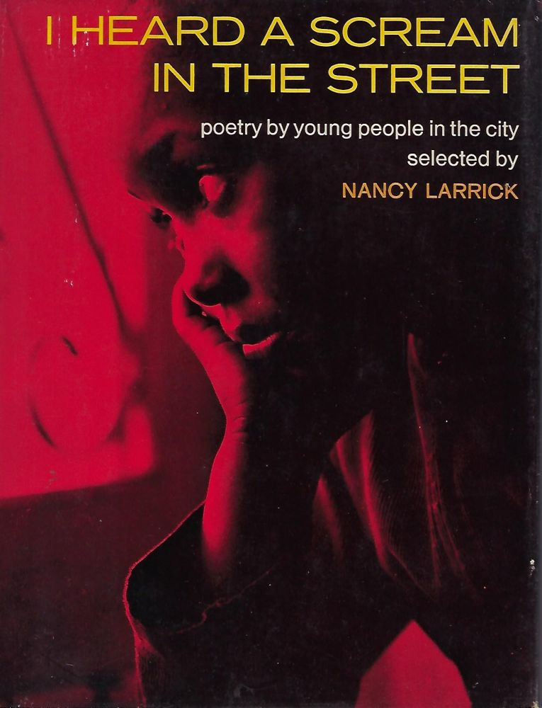 I HEARD A SCREAM IN THE STREET: POETRY BY YOUNG PEOPLE IN THE CITY. Nancy LARRICK.