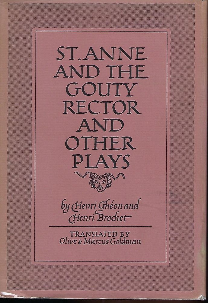 ST. ANNE AND THE GOUTY RECTOR AND OTHER PLAYS. Henri GHEON, With Henri BROCHET.