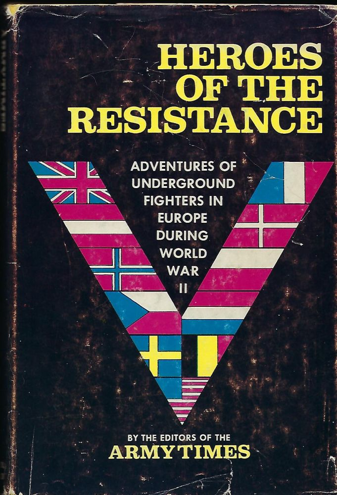 HEROES OF THE RESISTANCE: ADVENTURES OF UNDERGROUND FIGHTERS IN EUROPE DURING WORLD WAR II. OF THE ARMY TIMES, Desoline BACHER- World War II French Resistance Fighter.