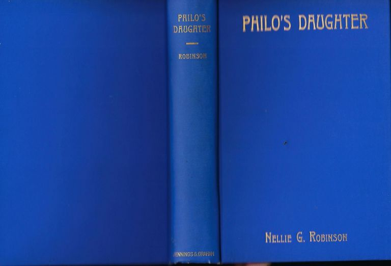 PHILO'S DAUGHTER: THE STORY OF THE DAUGHTER OF THE THIEF WITH WHOM CHRIST WAS CRUCIFIED. Nellie G. ROBINSON.