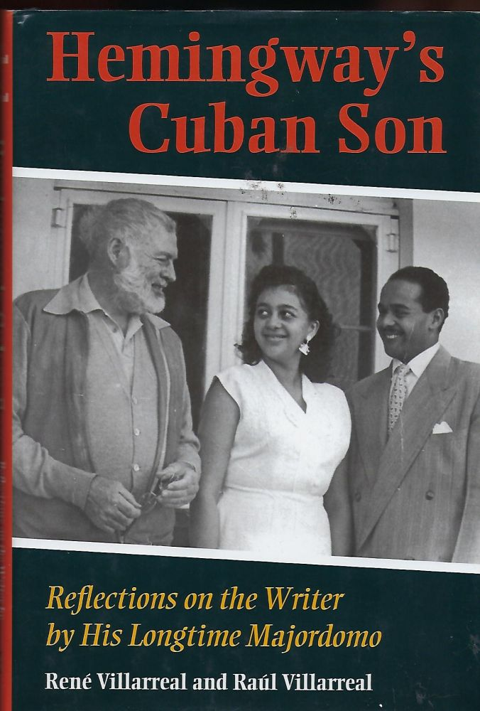 HEMINGWAY'S CUBAN SON: REFLECTIONS ON THE WRITER BY HIS LONGTIME MAJORDOMA. Rene VILLARREAL, With Raul VILLARREAL.