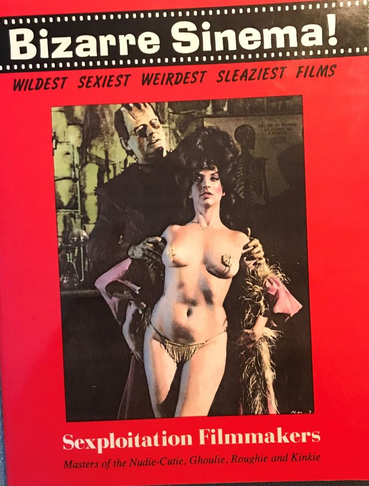 BIZARRE SINEMA! WILDEST SEXIEST WEIRDEST SLEAZIEST FILMS. SEXPLOITATION FILMMAKERS. MASTERS OF THE NUDIE-CUTIE. GHOULIE, ROUGHIE AND KINKIE. Riccardo MORROCCHI, With Stefano PISELLI.