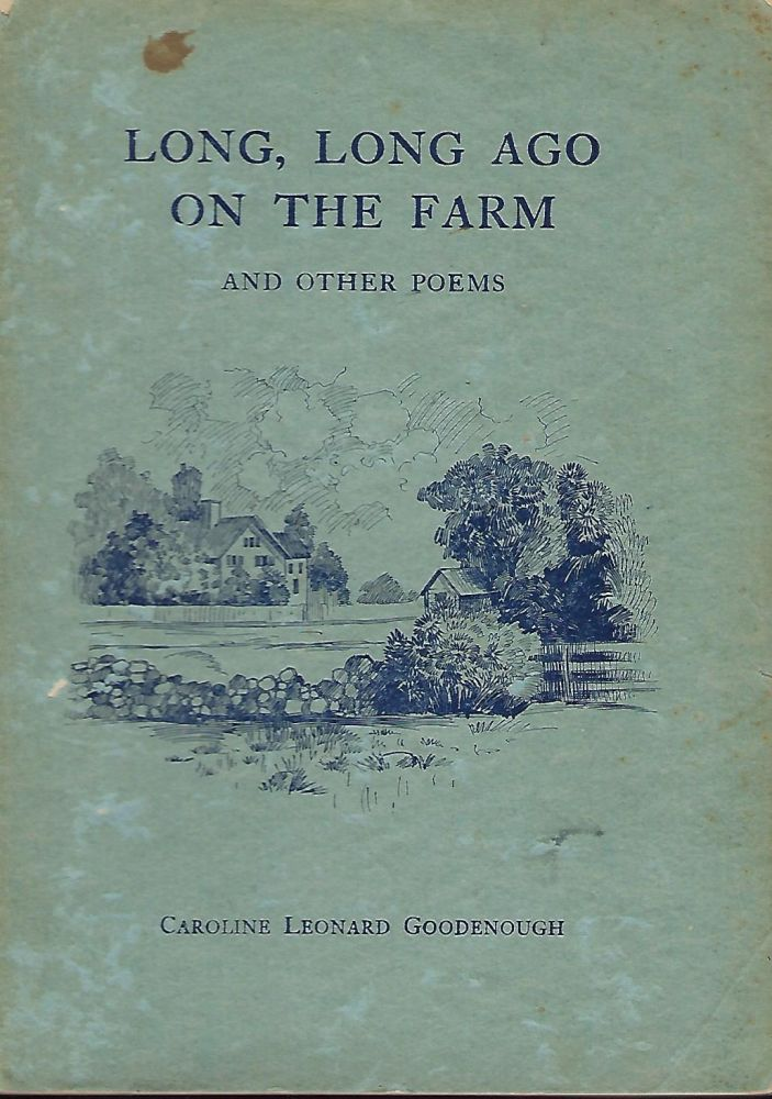 LONG, LONG AGO ON THE FARM AND OTHER POEMS. Caroline Leonard GOODENOUGH.