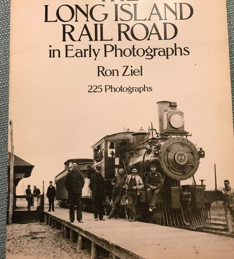 THE LONG ISLAND RAIL ROAD IN EARLY PHOTOGRAPHS. Ron ZIEL.