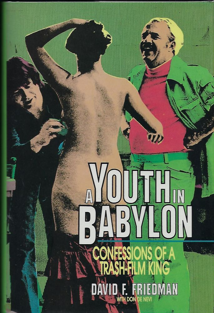 A YOUTH IN BABYLON: CONFESSIONS OF A TRASH-FILM KING. David F. FRIEDMAN, With Don DE NEVI.