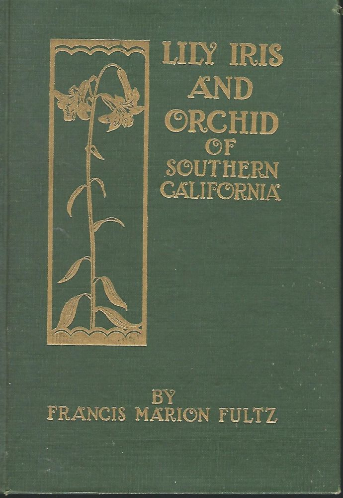 LILY, IRIS, AND ORCHID OF SOUTHERN CALIFORNIA. Francis Marion FULTZ.