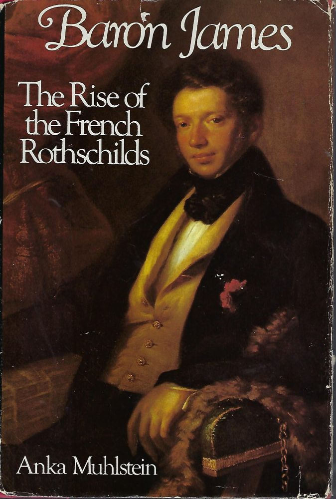 BARON JAMES: THE RISE OF THE FRENCH ROTHSCHILDS. Anka MUHLSTEIN.
