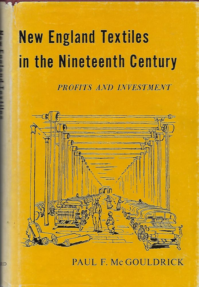 NEW ENGLAND TEXTILES IN THE NINETEENTH CENTURY: PROFITS AND INVESTMENT. Paul F. McGOULDRICK.