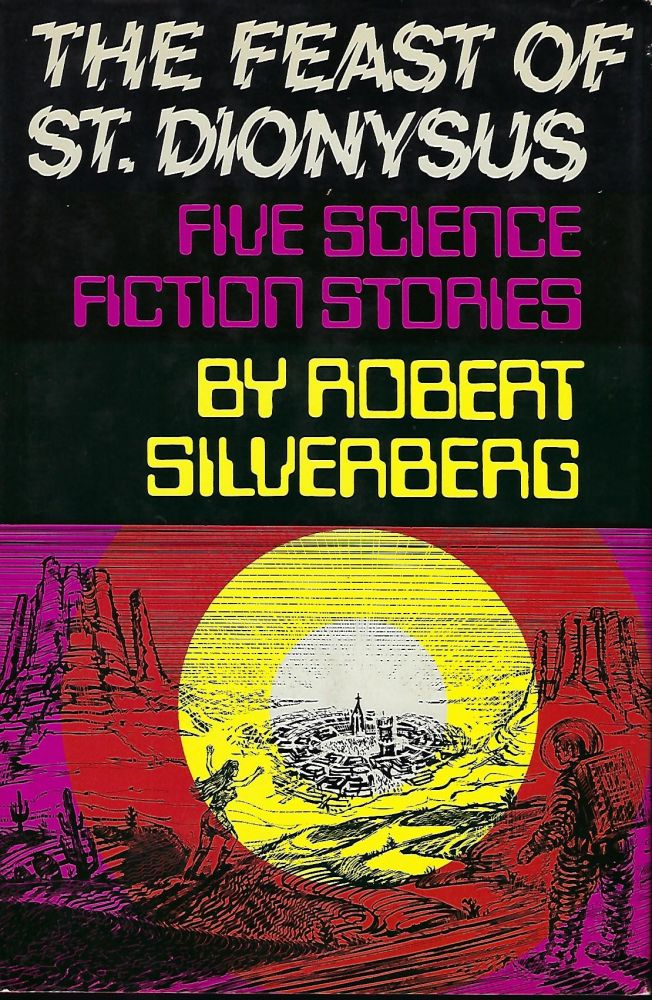 THE FEAST OF ST. DIONYSUS: FIVE SCIENCE FICTION STORIES. Robert SILVERBERG.