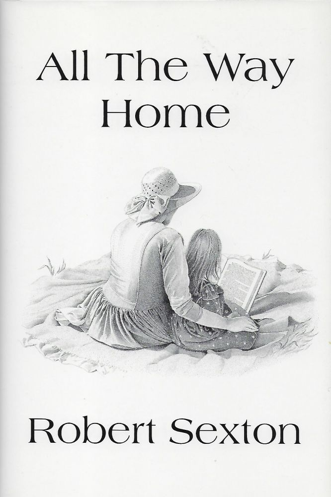 ALL THE WAY HOME: THE ART AND WORDS OF ROBERT SEXTON. Robert SEXTON.