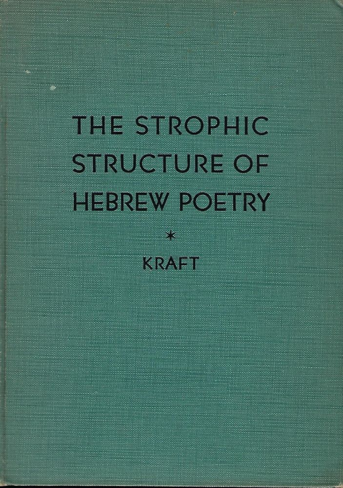 THE STROPHIC STRUCTURE OF HEBREW POETRY AS ILLUSTRATED IN THE FIRST BOOK OF THE PSALTER. Charles Franklin KRAFT.