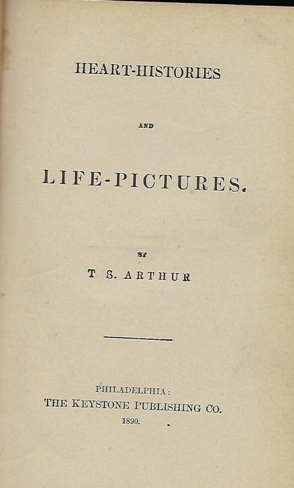 HEART-HISTORIES AND LIFE PICTURES. T. S. ARTHUR.