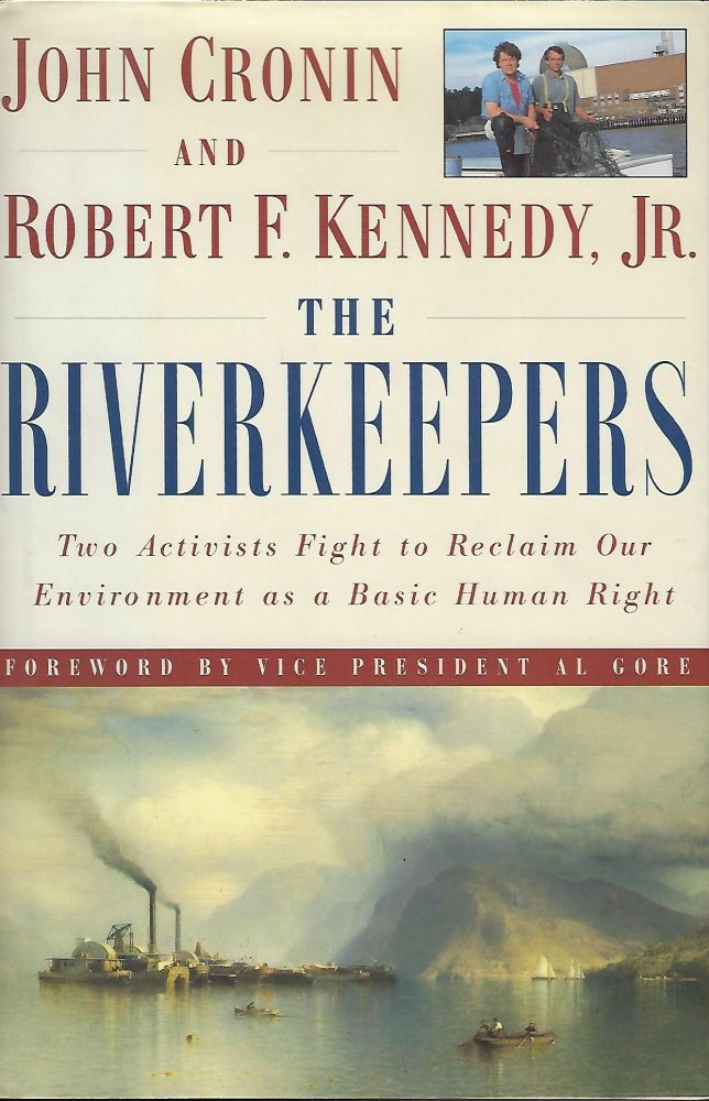 THE RIVERKEEPERS: TWO ACTIVISTS FIGHT TO RECLAIM OUR ENVIRONMENT AS A BASIC HUMAN RIGHT. John CRONIN, With Robert F. KENNEDY JR.
