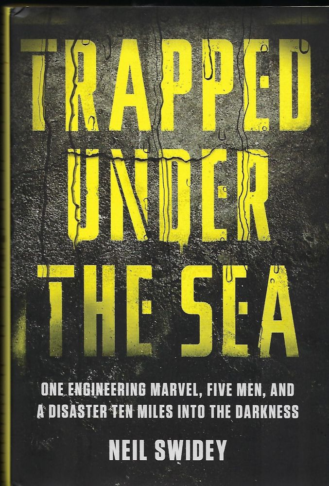 TRAPPED UNDER THE SEA: ONE ENGINEERING MARVEL, FIVE MEN, AND A DISASTER TEN MILES INTO THE DARKNESS. Neil SWIDEY.