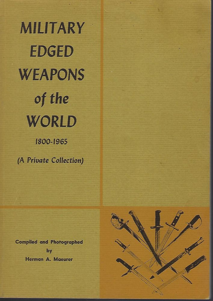 MILITARY EDGED WEAPONS OF THE WORLD 1800-1965 (A PRIVATE COLLECTION). Herman A. MAEURER.