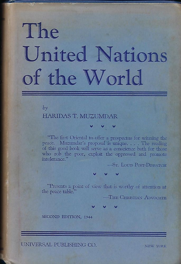 THE UNITED NATIONS OF THE WORLD: A TREATISE ON HOW TO WIN THE PEACE. Haridas T. MUZUMDAR.