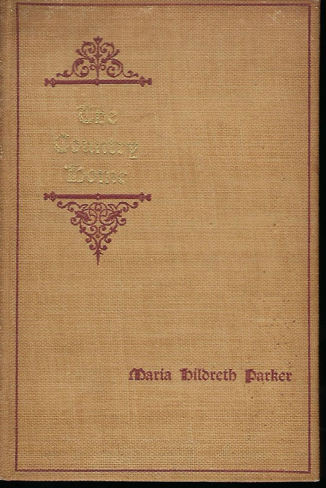 THE COUNTRY HOME OR EVENTS OF A SEASON. Maria Hildreth PARKER.