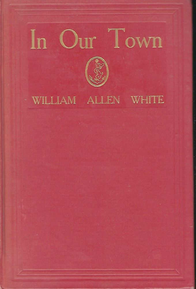 IN OUR TOWN. William Allen WHITE.