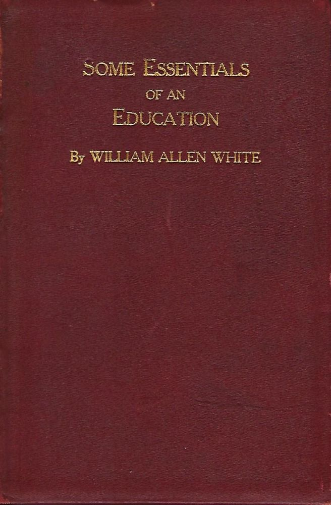 SOME ESSENTIALS OF AN EDUCATION. William Allen WHITE.