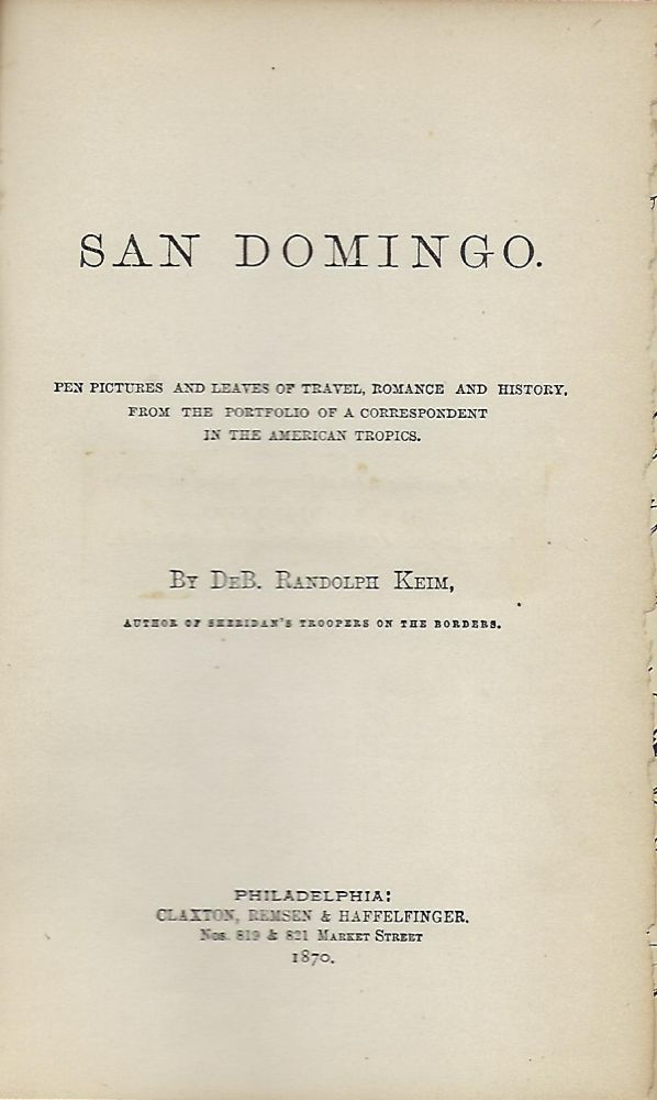 SAN DOMINGO: PEN PICTURES AND LEAVES OF TRAVEL, ROMANCE, AND HISTORY, FROM THE PORTFOLIO OF A CORRESPONDENT IN THE AMERICAN TROPICS. DeB. Randolph KEIM.