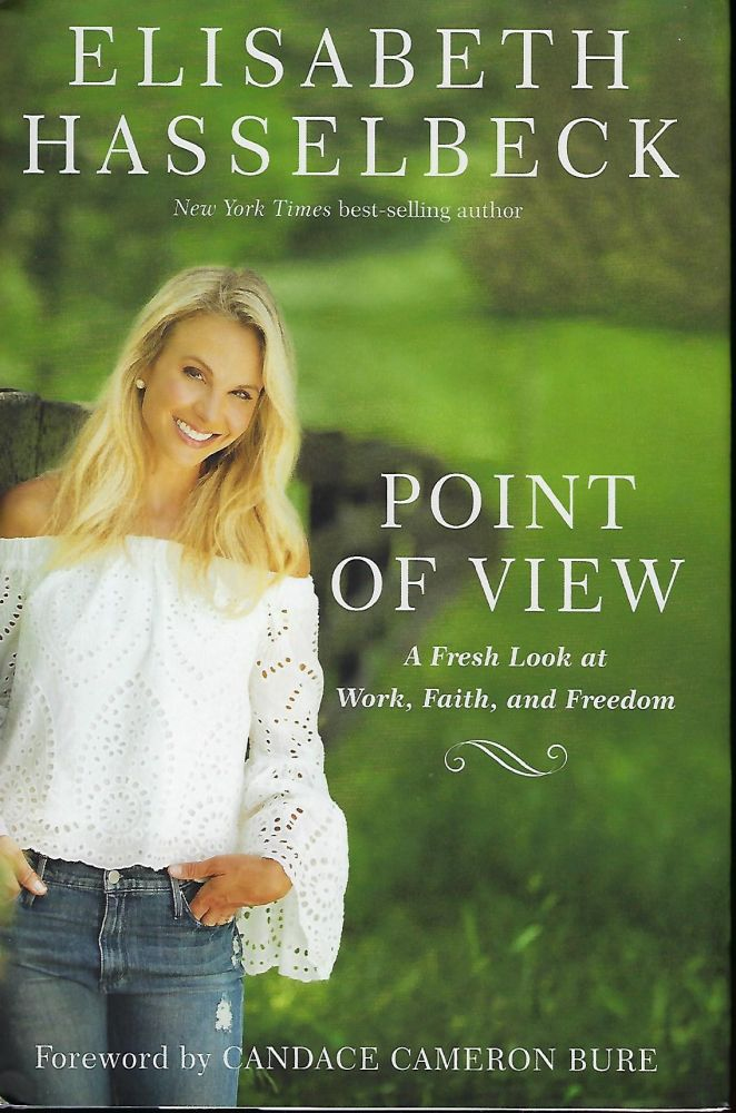 POINT OF VIEW: A FRESH LOOK AT WORK, FAITH AND FREEDOM. Elisabeth HASSELBECK, With Beth CLARK.
