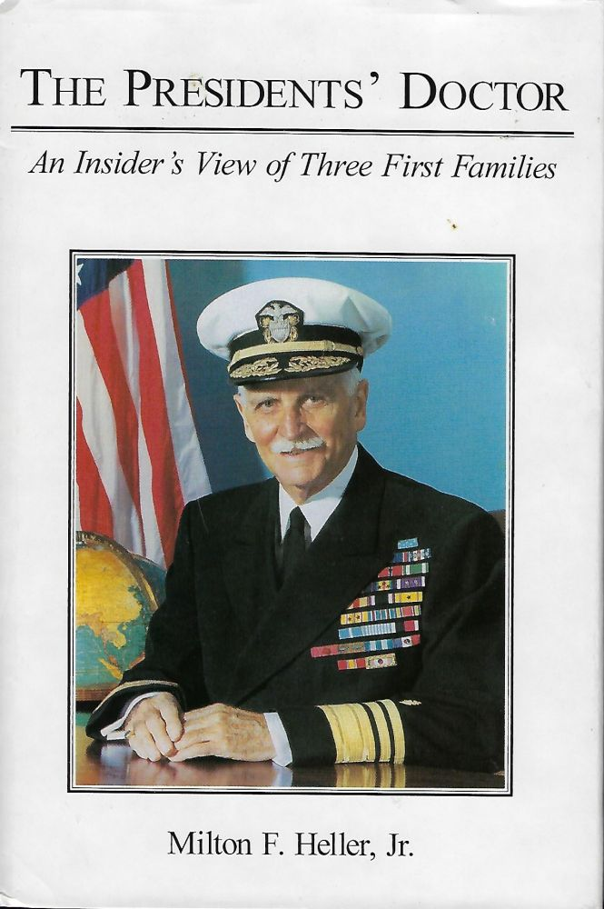 THE PRESIDENTS' DOCTOR: AN INSIDER'S VIEW OF THREE FIRST FAMILIES. Milton F. HELLER JR.