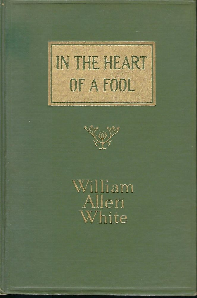 IN THE HEART OF A FOOL. William Allen WHITE.