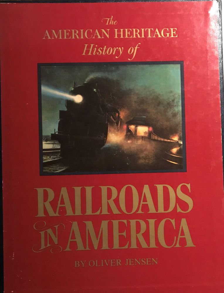 THE AMERICAN HERITAGE HISTORY OF RAILROADS IN AMERICA. Oliver JENSEN.