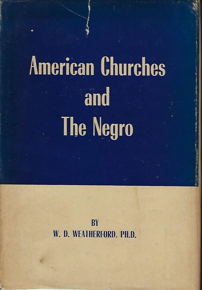 AMERICAN CHURCHES AND THE NEGRO. W. D. WEATHERFORD.