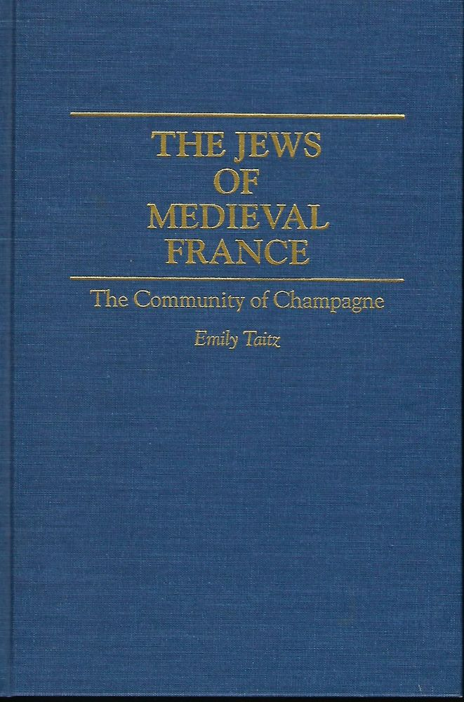 THE JEWS OF MEDIEVAL FRANCE: THE COMMUNITY OF CHAMPAGNE. Emily TAITZ.
