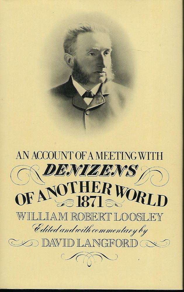 AN ACCOUNT OF A MEETING WITH DENIZENS OF ANOTHER WORLD 1871. William Robert LOOSLEY.