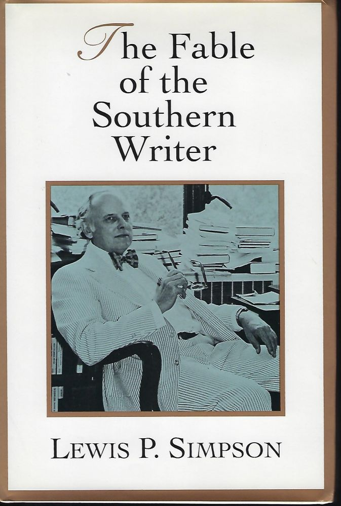 THE FABLE OF THE SOUTHERN WRITER. Lewis P. SIMPSON.