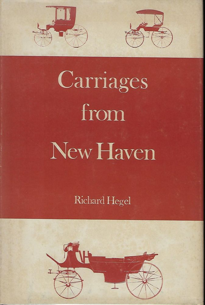 CARRIAGES FROM NEW HAVEN: NEW HAVEN'S NINETEENTH-CENTURY CARRIAGE INDUSTRY. Richard HEGEL.