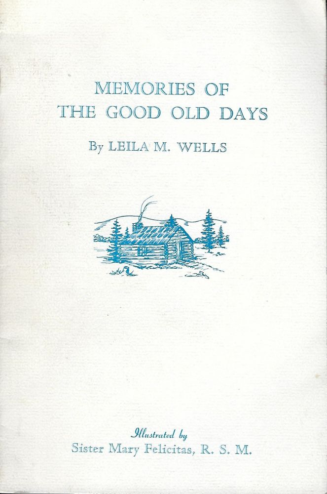 MEMORIES OF THE GOOD OLD DAYS. Leila M. WELLS.
