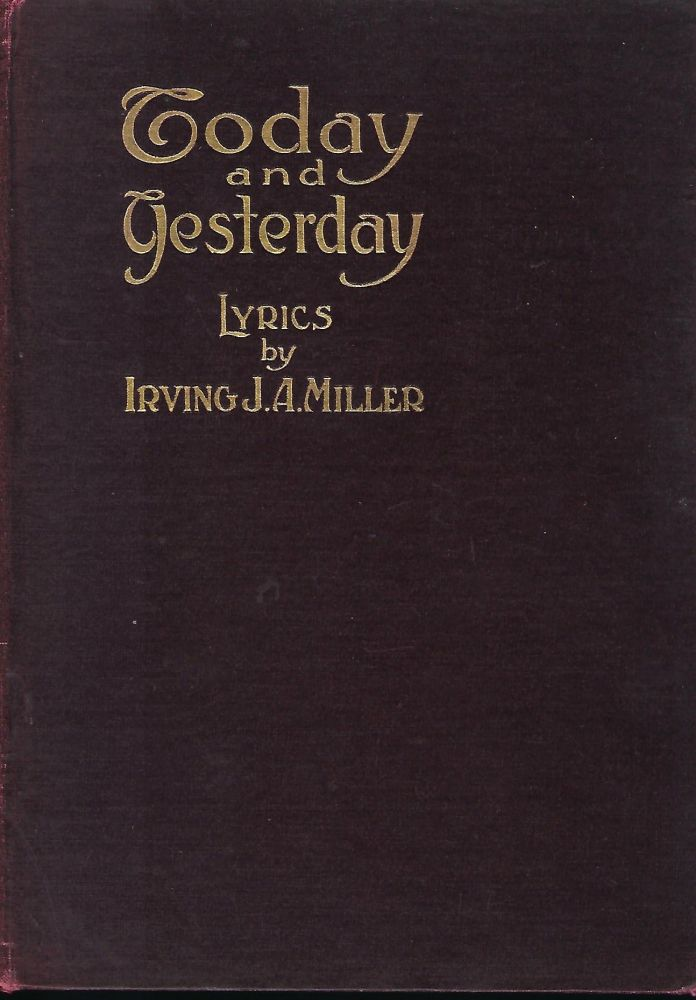 TODAY AND YESTERDAY: LYRICS FOR YOUNG AND OLD. Irving J. A. MILLER.