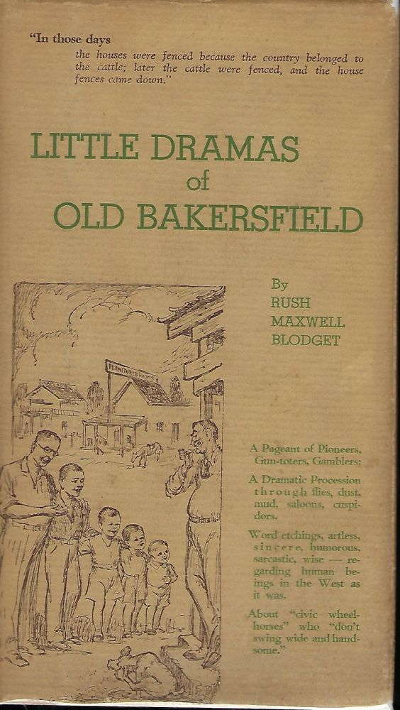 LITTLE DRAMAS OF OLD BAKERSFIELD AS SEEN BY A BOY AND TOLD IN AFTER YEARS. Rush Maxwell BLODGET.