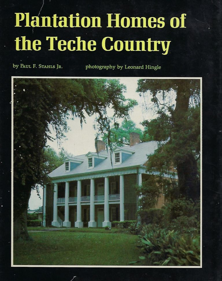 PLANTATION HOMES OF THE TECHE COUNTRY. Paul F. STAHLS JR.