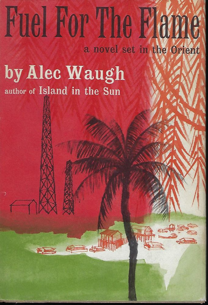 FUEL FOR THE FLAME: A NOVEL SET IN THE ORIENT. Alec WAUGH.