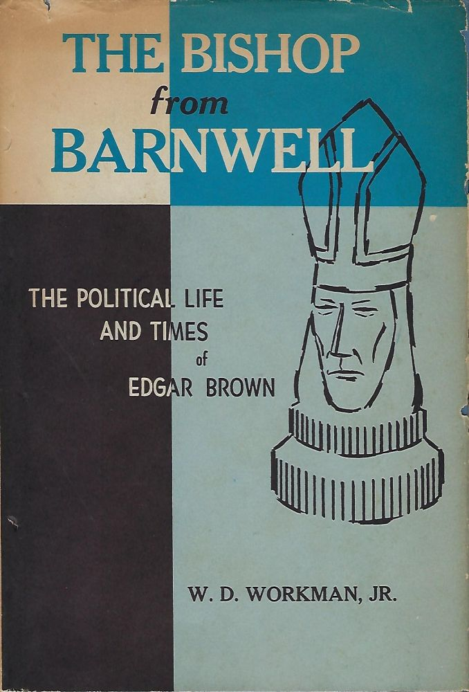 THE BISHOP FROM BARNWELL: THE POLITICAL LIFE AND TIMES OF EDGAR BROWN. W. D. WORKMAN JR.
