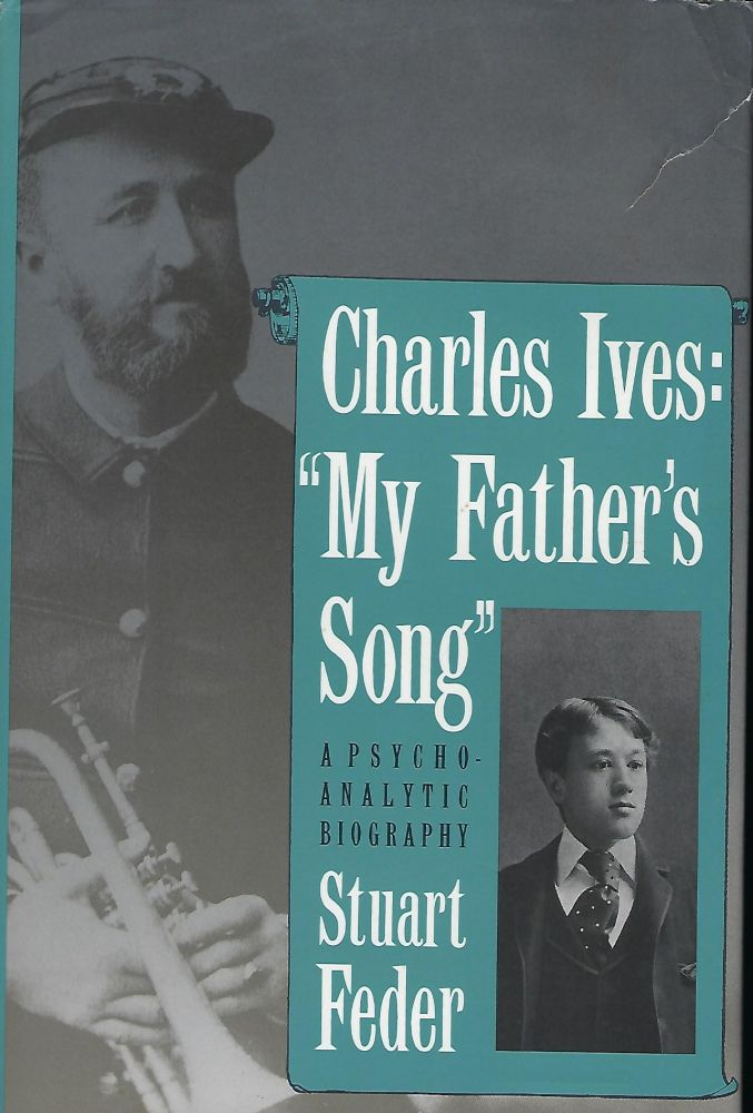 """CHARLES IVES: """"MY FATHER'S SONG"""": A PSYCHO ANALYTIC BIOGRAPHY. Stuart FEDER."""