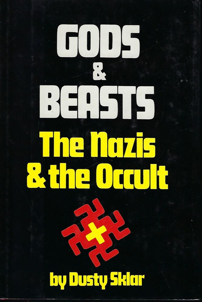 GODS AND BEASTS: THE NAZIS AND THE OCCULT. Dusty SKLAR.