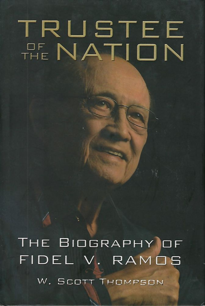 TRUSTEE OF THE NATION: THE BIOGRAPHY OF FIDEL V. RAMOS. W. Scott THOMPSON.