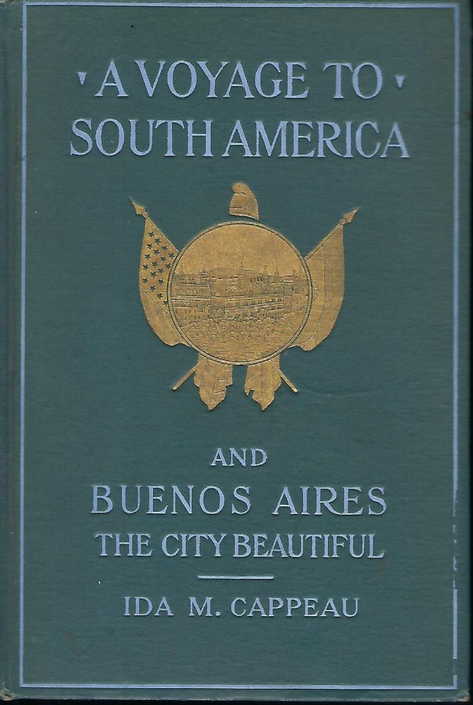 A VOYAGE TO SOUTH AMERICA AND BUENOS AIRES, THE CITY BEAUTIFUL. Ida M. CAPPEAU.