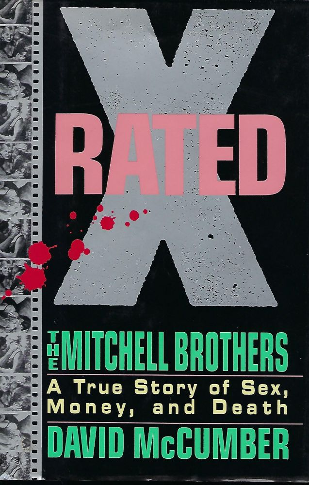 X RATED: THE MITCHELL BROTHERS. A TRUE STORY OF SEX, MONEY, AND DEATH. David McCUMBER.