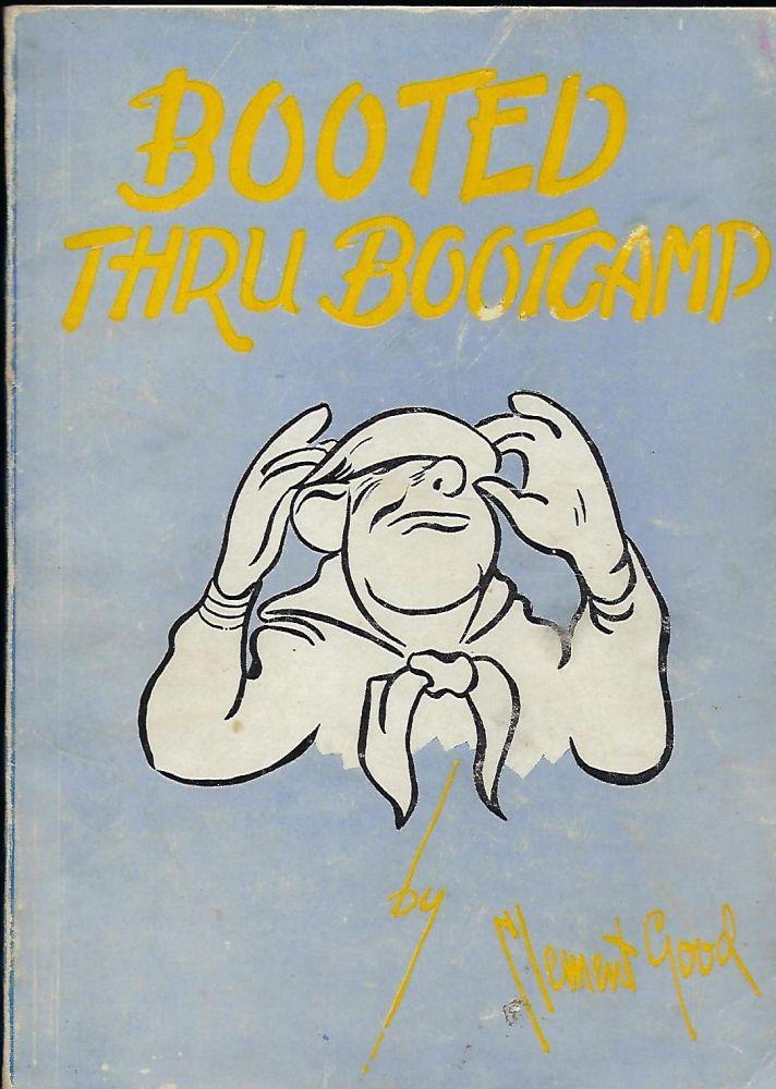 BOOTED THRU BOOT CAMP: A Collection Of Verse From The Experience Of A Boot In Boot Camp AND TRANSFER UNIT. Clement GOOD, Butler Sterling HARKINS.